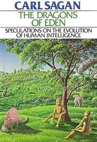 The Dragons of Eden: Speculations on the Evolution of Human Intelligence by Carl Sagan (1977)