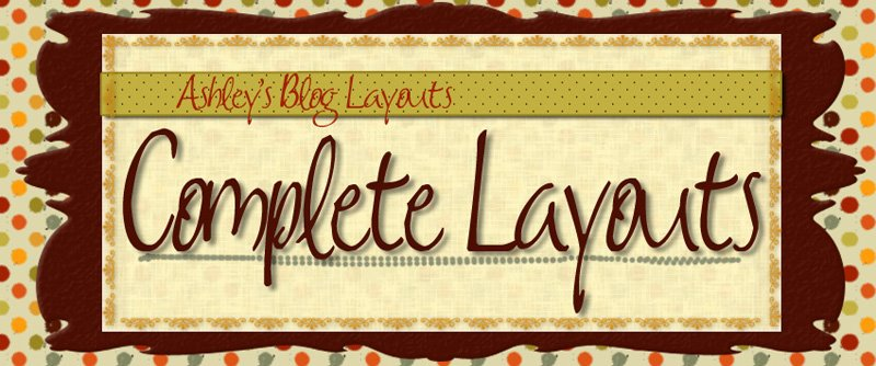 Ashley's Blog Layouts/Complete Layouts