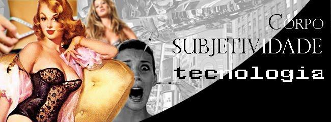 Corpo, Subjetividade e Tecnologia
