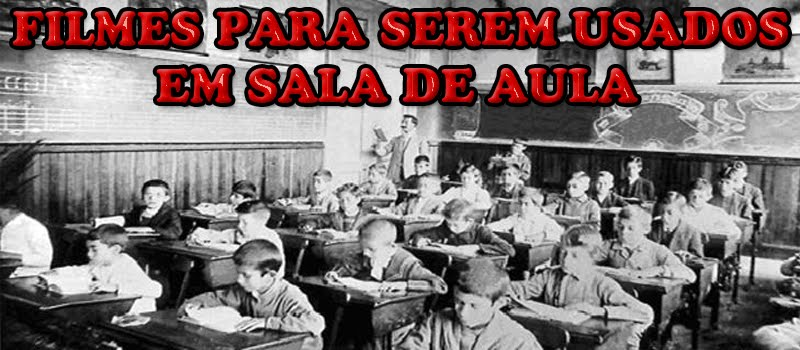 Filmes para serem usados em sala de aula
