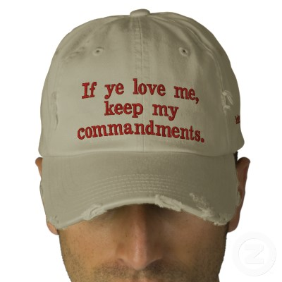 http://3.bp.blogspot.com/_8j1lpT2f4hc/S9WZct8xZRI/AAAAAAAAAQg/k6P1BZ4mpjU/s1600/if_ye_love_me_keep_my_commandments_john_14_15_embroidered_hat-p233951042271529832fxtfi_400.jpg