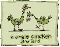 Zombie Chicken Award! You gotta love this one!