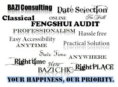 Bazi Destiny Consultation, FengShui Audit, Date Selection, Online, Classical FengShui, No Frill, Professionalism, Hassle Free, Easy Accessibility, Practical Solution, Anywhere, Safe Time, Anytime, Right Time, Here, BaZiChic, Right Place, Your Happiness, Our Priority.