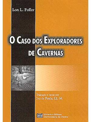 O caso dos exploradores de cavernas - de Lon Fuller: LIVRO