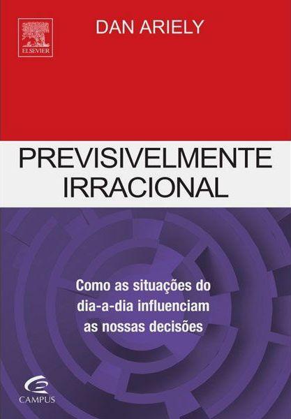 Previsivelmente irracional - Dan Ariely