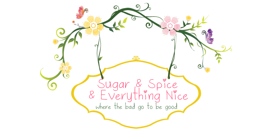 Sugar &amp; Spice &amp; Everything Nice