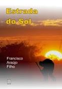 Estrada do Sol - um romance Regionalista. A vida do sertanejo.