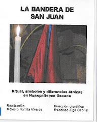 La bandera de San Juan. Ritual, símbolos y diferencias étnicas en Huaxpaltepec, Oaxaca.