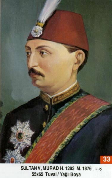 33 V. Murat- Dogumu : 21 Eylül 1840- ÖLÜMÜ 29 Agustos 1904