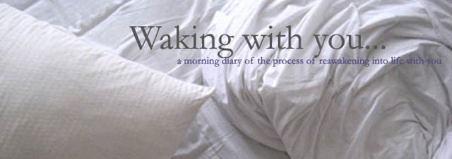 waking with you...