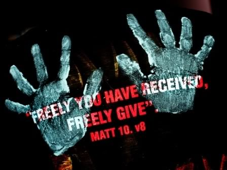 Freely you have received, freely give.