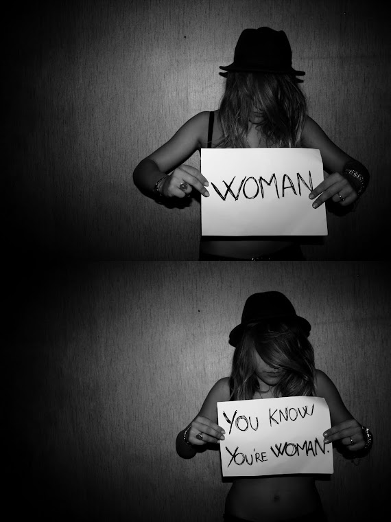WOMAN . you know you're woman.