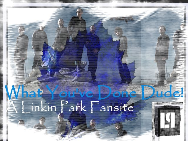 What You&#39;ve Done Dude!-A Linkin Park Fansite.