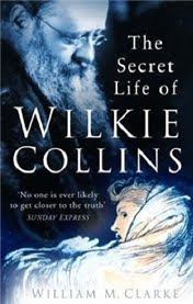 The Secret Life of Wilkie Collins by William M. Clarke.