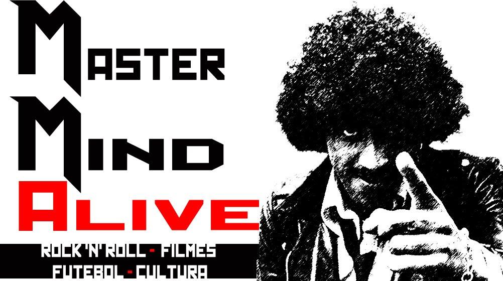 Master Mind Alive - Blog sobre Rock, Filmes, Cultura e Futebol