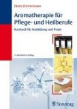 Aromatherapie für Pflege- und Heilberufe von Eliane Zimmermann