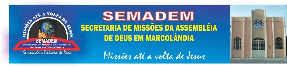 SEMADEM - SECRETARIA DE MISSÕES DA ASSEMBLÉIA DE DEUS EM MARCOLANDIA