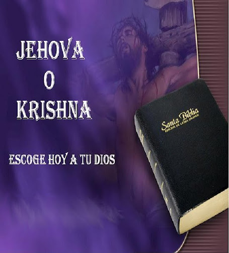 JEHOVA O KRISHNA, ESCOGE HOY A TU DIOS-