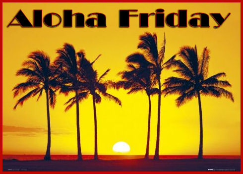 Real Original In Hawaii Aloha Friday Is A Day To Take It Easy And Look Forward The Weekend On Fridays I Will Be Taking Posting