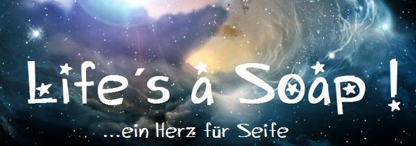Life´s a Soap ! ~ Seifenherz ~