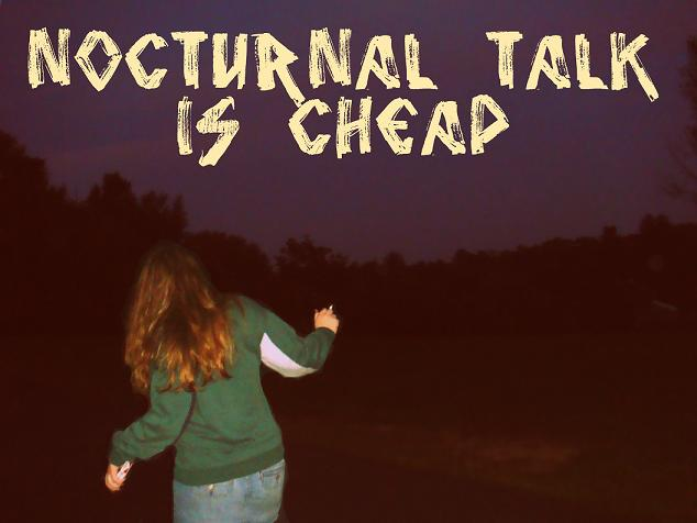 Nocturnal talk is Cheap