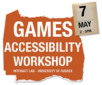 Games Accessibility Workshop: Interact Lab, University of Sussex