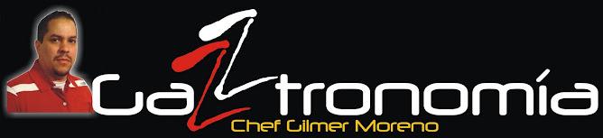 Gazztronomía - Por Chef Gilmer Moreno