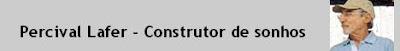 Percival Lafer - Construtor de sonhos