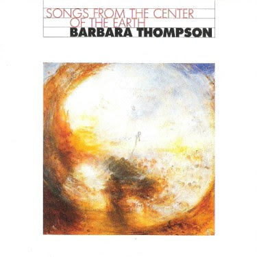 BARBARA THOMPSON - SONGS FROM THE CENTER OF THE EARTH