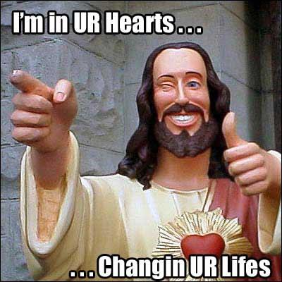 http://3.bp.blogspot.com/_AXmEfpMyozw/SyHryfP6_rI/AAAAAAAAAUE/ohIw0lsFkWI/s400/15430LOL_BUDDY_JESUS.JPG
