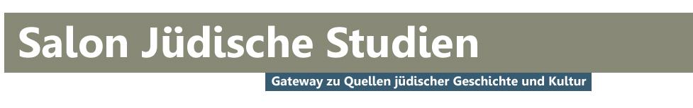 Salon Jüdische Studien - Gateway zu Quellen jüdischer Geschichte und Kultur