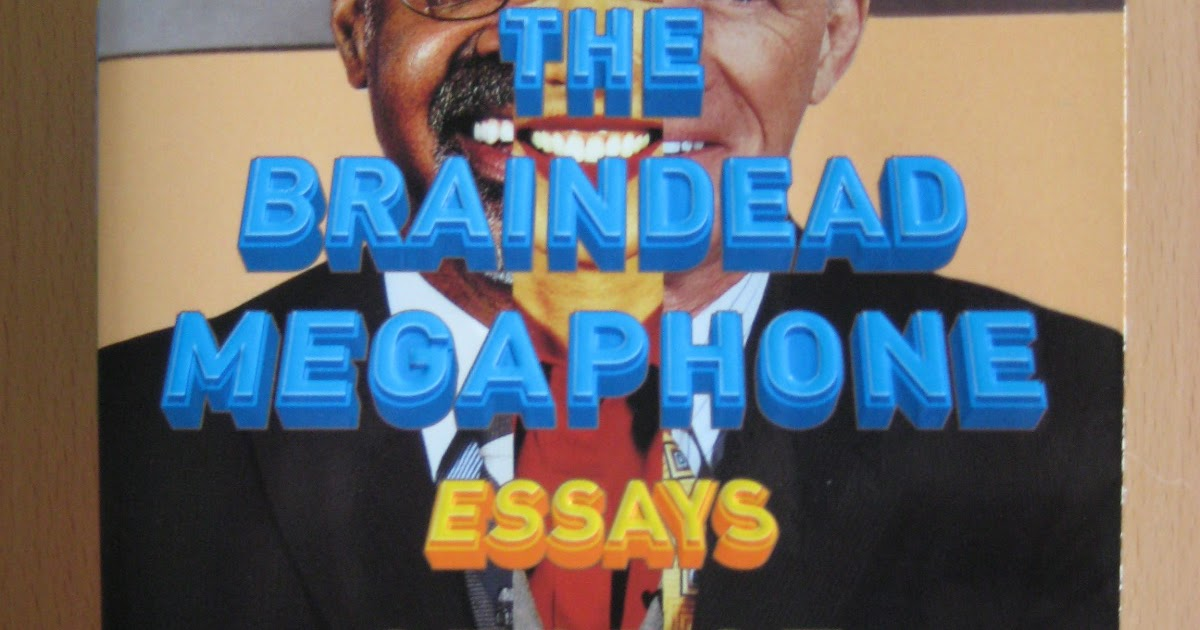 braindead megaphone George saunders' the braindead megaphone is a collection of (largely) non-fiction essays collected from publications like gq and the new yorker.