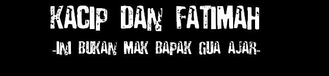 KACIP DAN FATIMAH