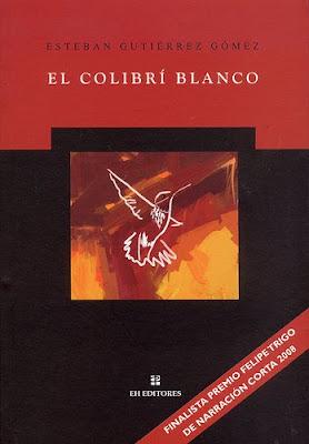El colibrí blanco - Esteban Gutiérrez