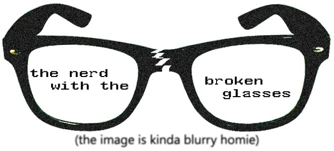 The Nerd with the Broken Glasses