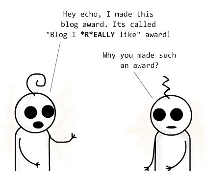 et: Hey echo, I made this blog award. Its called 