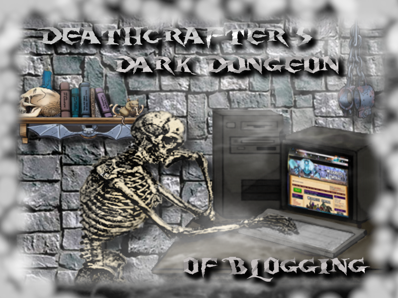 Deathcrafter's dark dungeon of blogging