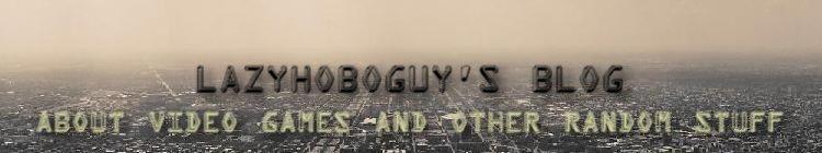 Lazyhoboguy's Blog