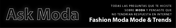 ASK MODA. TODA MODA en INTERNET. ALL FASHION WEB. Fashion, Mode, Moda. Trends, Cool, Coolhunters.
