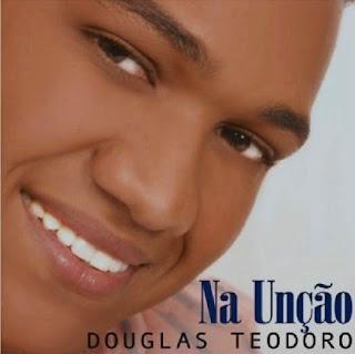 Douglas Teodoro   Na Unção (2008) | músicas