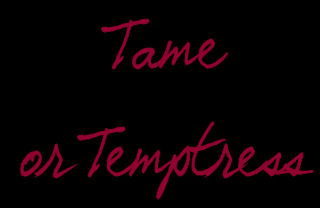Tame or Temptress
