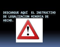 INSTRUCTIVO LEGALIZACION MINERIA DE HECHO