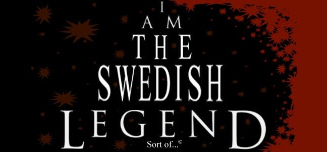 I'm the swedish legend... sort of!