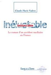 Inéluctable : Le roman d'un accident nucléaire en France par Claude-Marie Vadrot