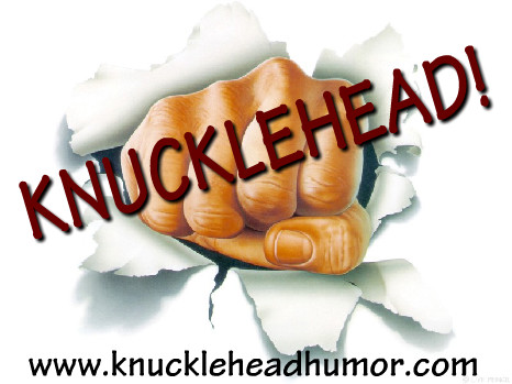 Knucklehead!