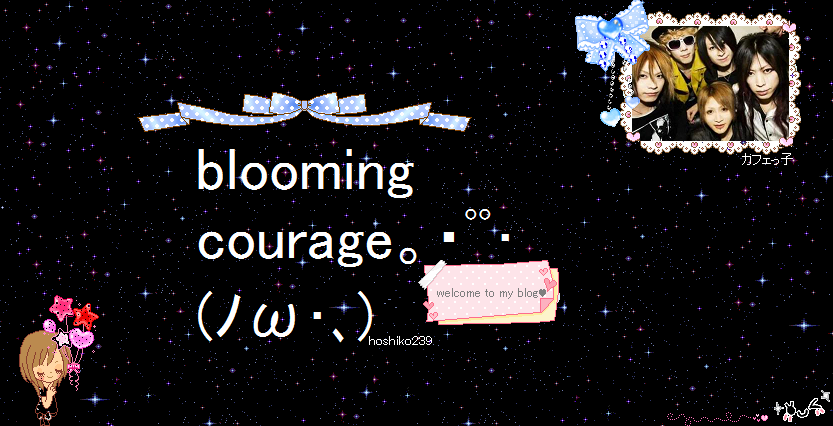 blooming courage 。・゚゚・