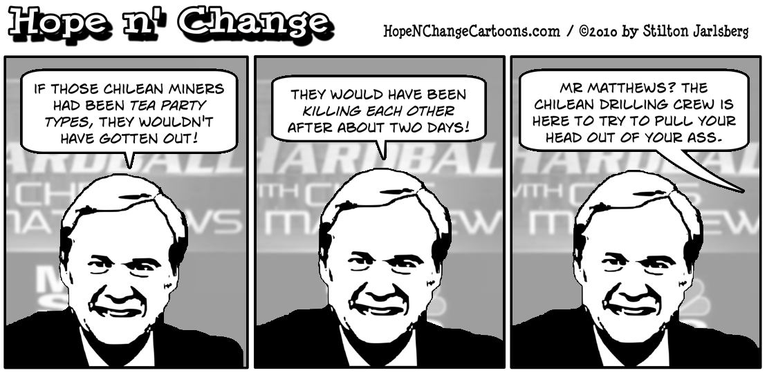 Following the successful rescue of 33 miners, a Chilean drilling crew hopes to pull Chris Matthews head out of his ass; hope and change, hopenchange, hope n' change, stilton jarlsberg