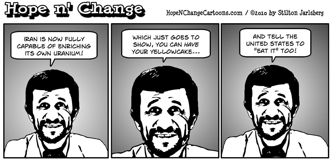 Iran's Ahmadinejad announces that his country is now self-sufficient in producing yellowcake uranium, hope n' change, hopenchange, hope and change, stilton jarlsberg