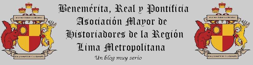 Benemérita, Real y Pontificia Asociación Mayor de Historiadores de la Región Lima Metropolitana.