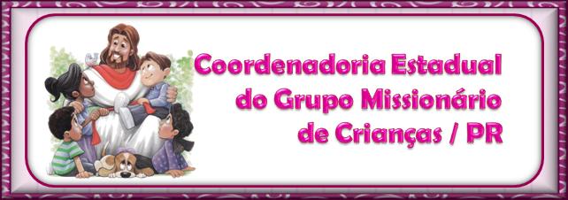 COORDENADORIA ESTADUAL DO GRUPO MISSIONÁRIO DE CRIANÇAS /PR